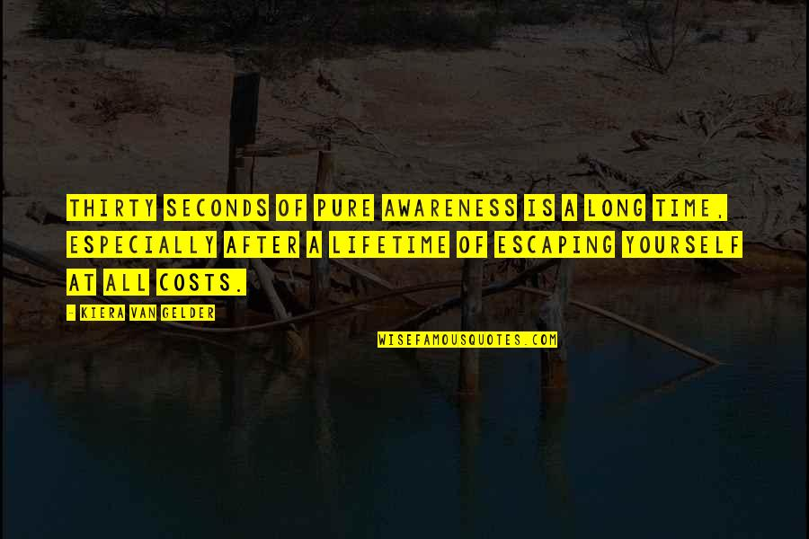 After A Long Time Quotes By Kiera Van Gelder: Thirty seconds of pure awareness is a long