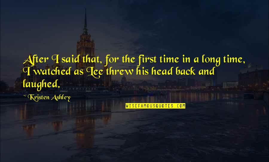 After A Long Time Quotes By Kristen Ashley: After I said that, for the first time