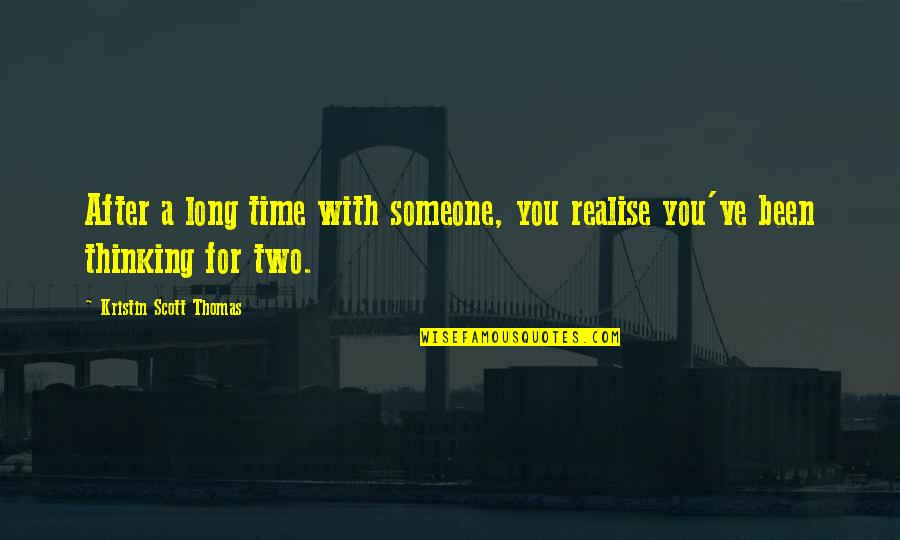After A Long Time Quotes By Kristin Scott Thomas: After a long time with someone, you realise