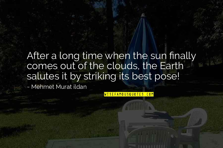After A Long Time Quotes By Mehmet Murat Ildan: After a long time when the sun finally