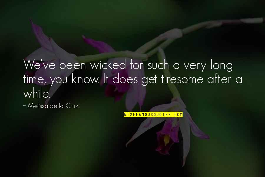 After A Long Time Quotes By Melissa De La Cruz: We've been wicked for such a very long