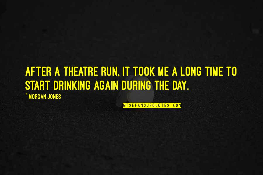 After A Long Time Quotes By Morgan Jones: After a theatre run, it took me a