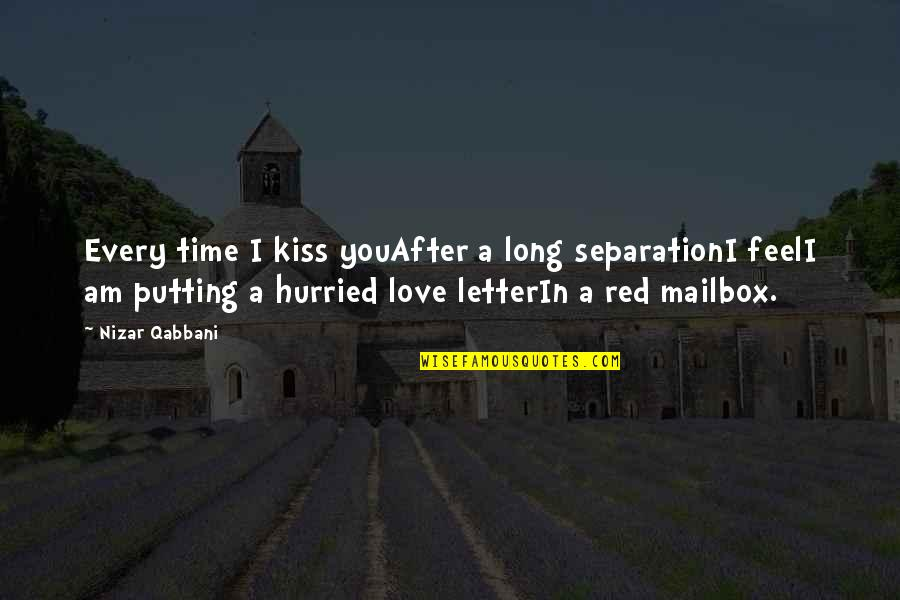 After A Long Time Quotes By Nizar Qabbani: Every time I kiss youAfter a long separationI