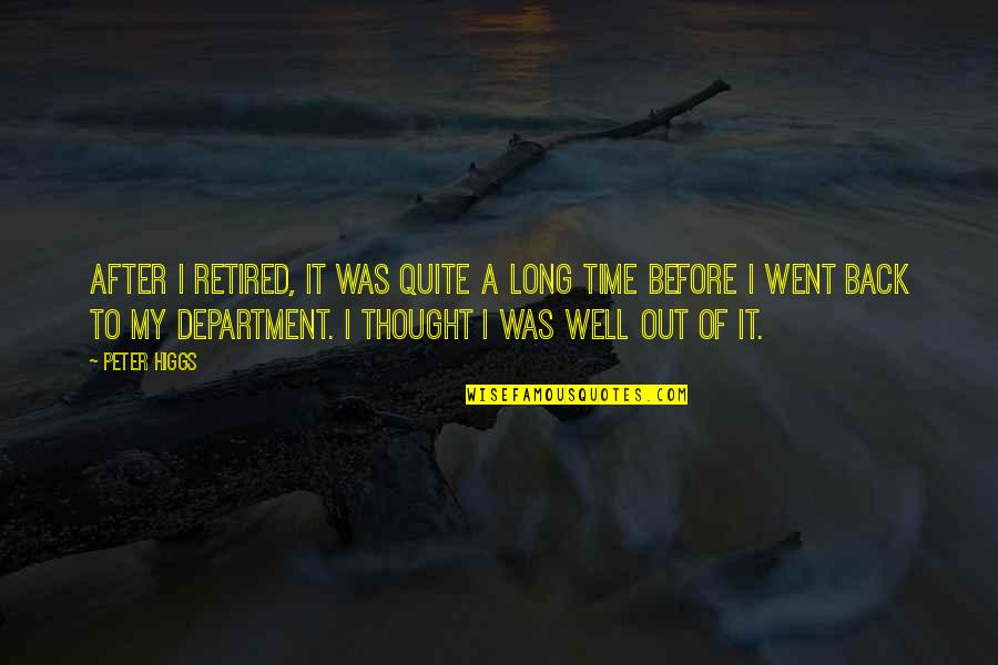 After A Long Time Quotes By Peter Higgs: After I retired, it was quite a long
