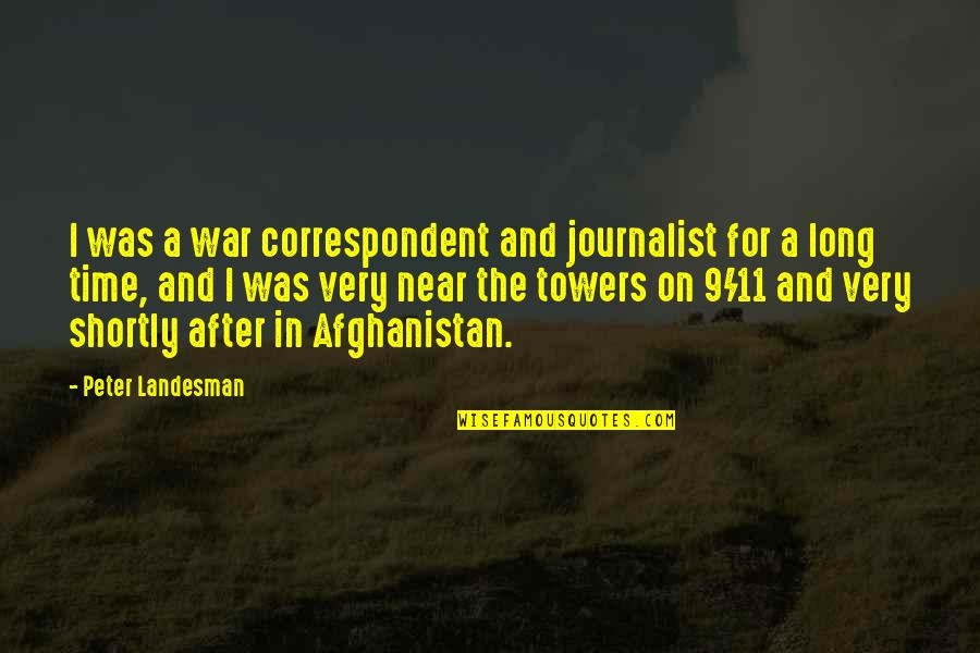 After A Long Time Quotes By Peter Landesman: I was a war correspondent and journalist for