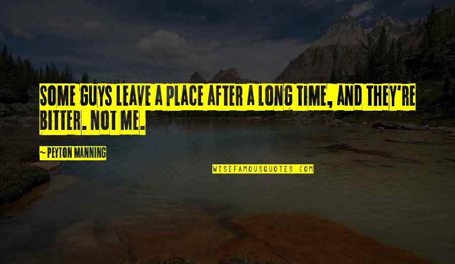 After A Long Time Quotes By Peyton Manning: Some guys leave a place after a long