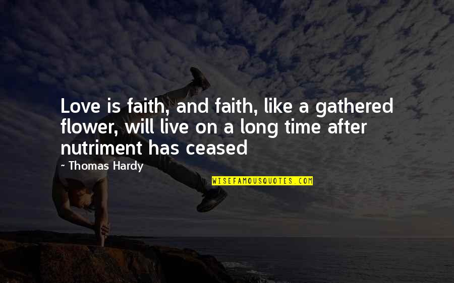 After A Long Time Quotes By Thomas Hardy: Love is faith, and faith, like a gathered