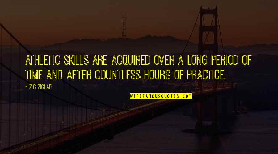 After A Long Time Quotes By Zig Ziglar: Athletic skills are acquired over a long period
