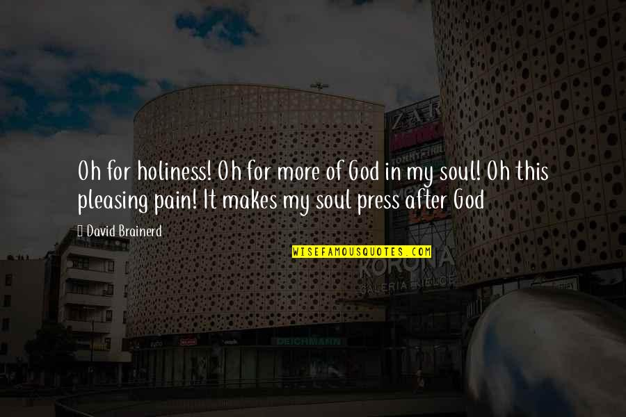 After All The Pain Quotes By David Brainerd: Oh for holiness! Oh for more of God