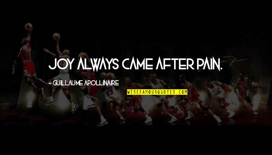 After All The Pain Quotes By Guillaume Apollinaire: Joy always came after pain.
