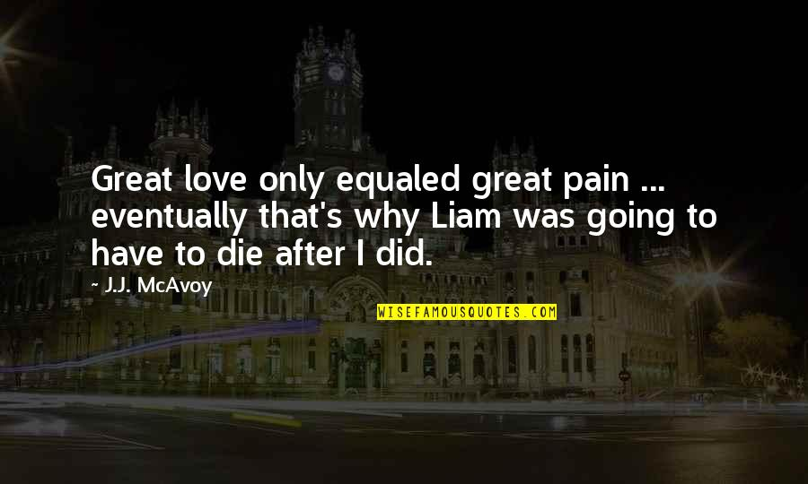 After All The Pain Quotes By J.J. McAvoy: Great love only equaled great pain ... eventually