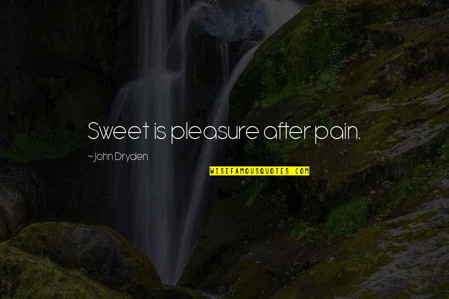 After All The Pain Quotes By John Dryden: Sweet is pleasure after pain.
