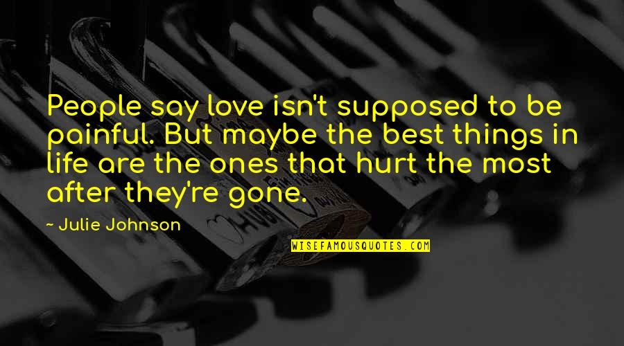 After All The Pain Quotes By Julie Johnson: People say love isn't supposed to be painful.