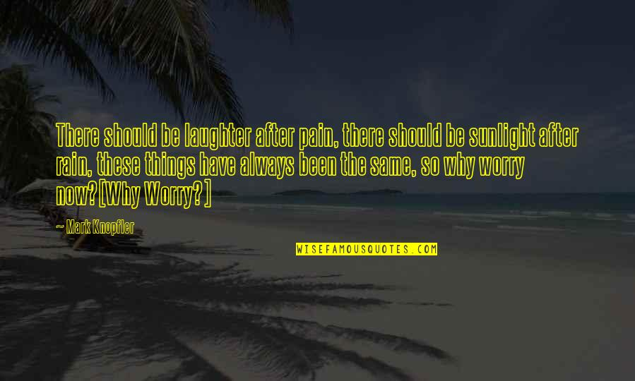 After All The Pain Quotes By Mark Knopfler: There should be laughter after pain, there should