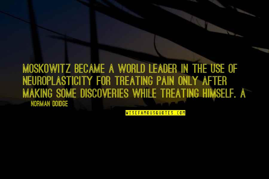 After All The Pain Quotes By Norman Doidge: Moskowitz became a world leader in the use