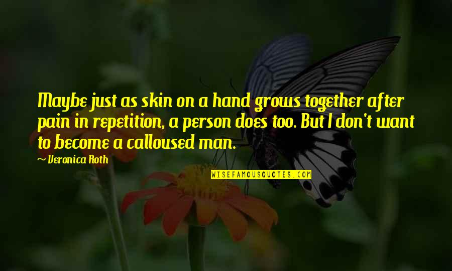 After All The Pain Quotes By Veronica Roth: Maybe just as skin on a hand grows