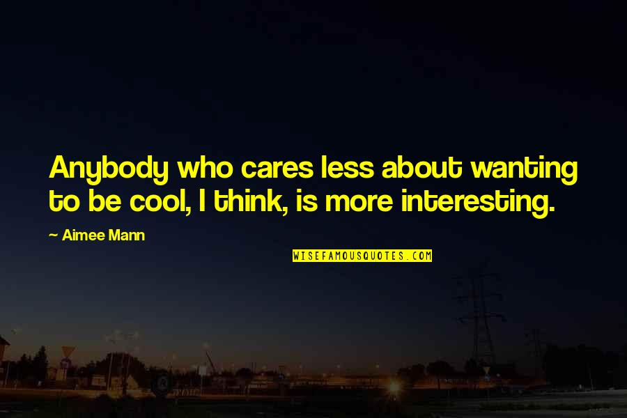 After Fanfiction Quotes By Aimee Mann: Anybody who cares less about wanting to be