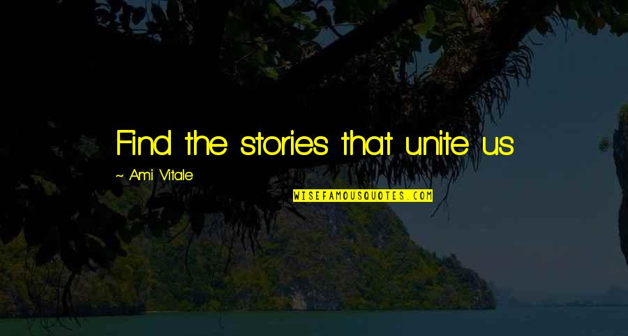 After Fanfiction Quotes By Ami Vitale: Find the stories that unite us