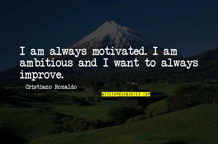 After Fanfiction Quotes By Cristiano Ronaldo: I am always motivated. I am ambitious and