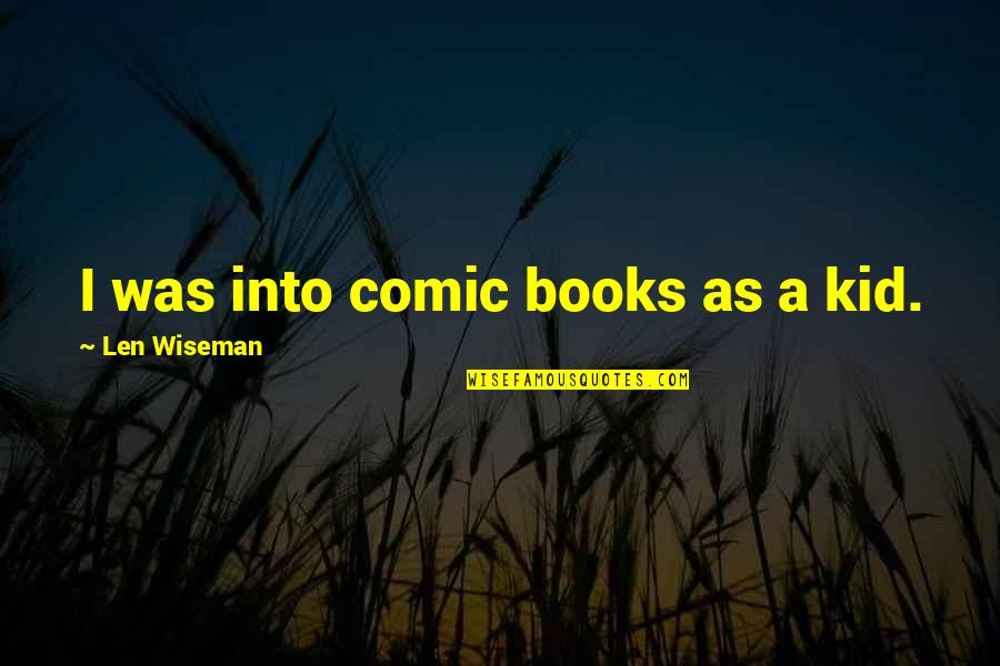After Fanfiction Quotes By Len Wiseman: I was into comic books as a kid.