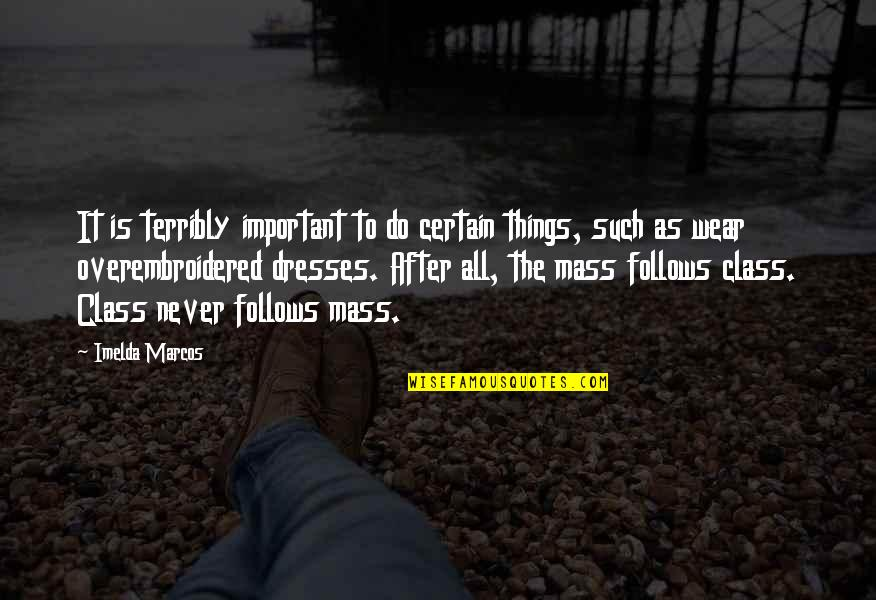 After The Mass Quotes By Imelda Marcos: It is terribly important to do certain things,