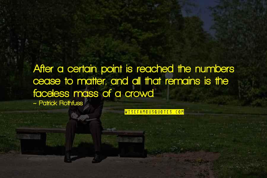 After The Mass Quotes By Patrick Rothfuss: After a certain point is reached the numbers
