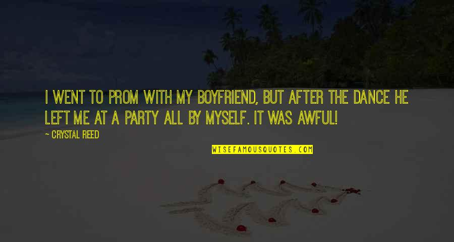 After The Party Quotes By Crystal Reed: I went to prom with my boyfriend, but