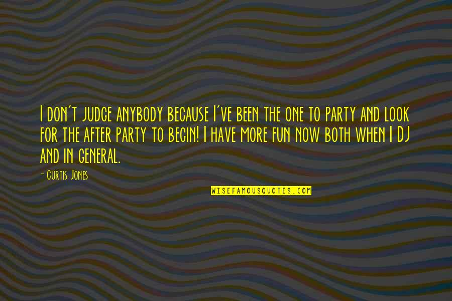 After The Party Quotes By Curtis Jones: I don't judge anybody because I've been the