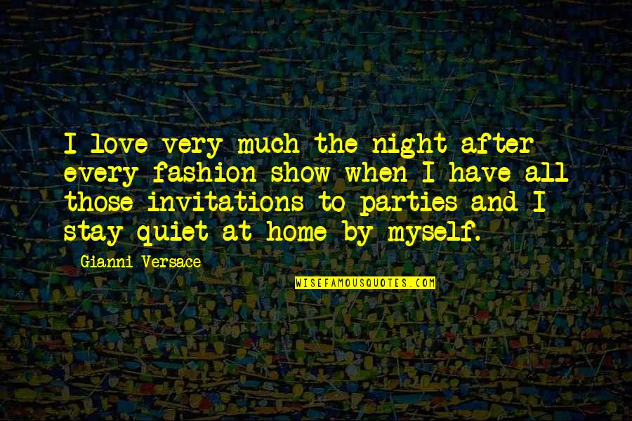 After The Party Quotes By Gianni Versace: I love very much the night after every
