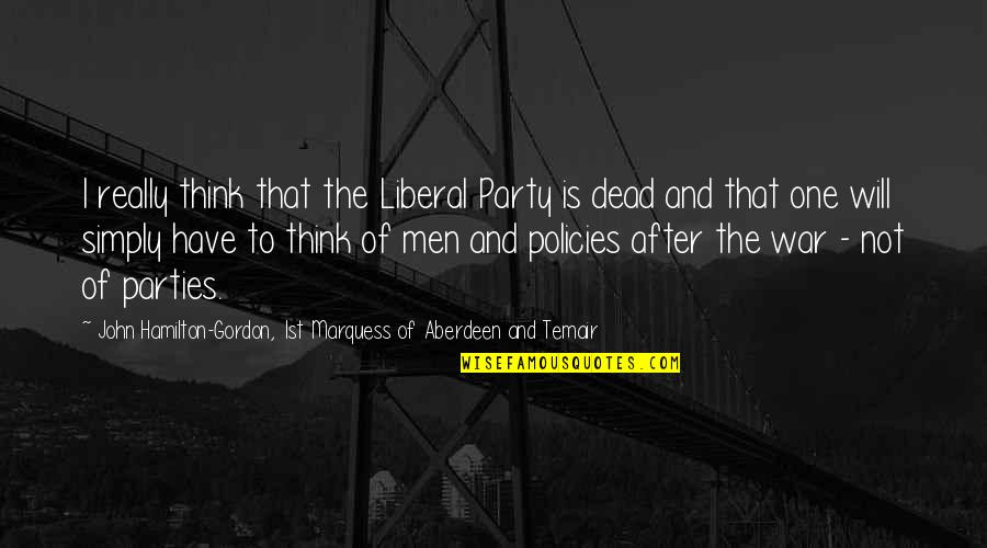 After The Party Quotes By John Hamilton-Gordon, 1st Marquess Of Aberdeen And Temair: I really think that the Liberal Party is