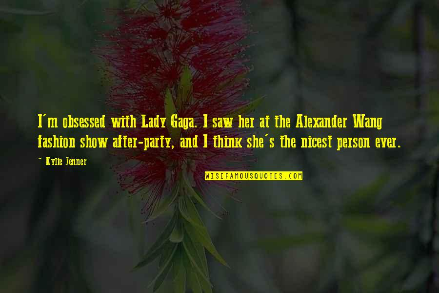 After The Party Quotes By Kylie Jenner: I'm obsessed with Lady Gaga. I saw her