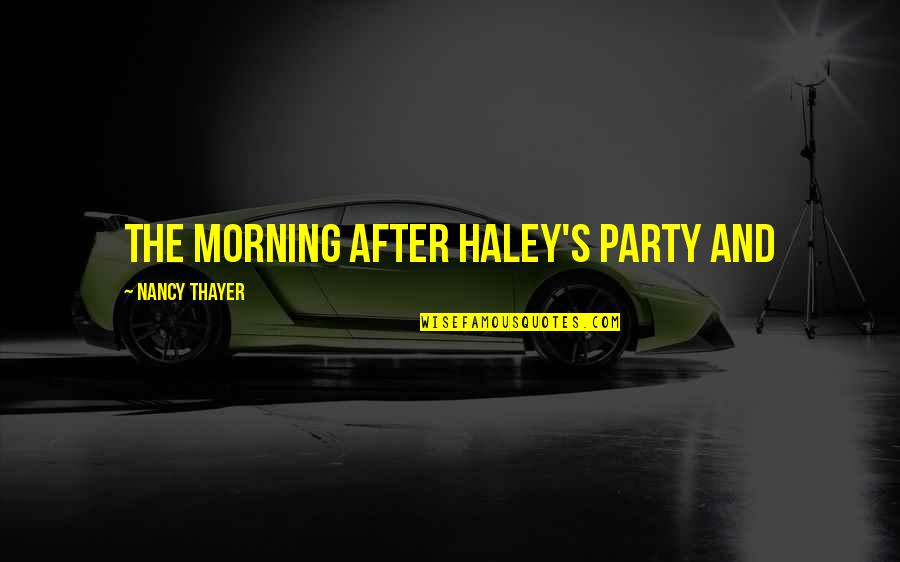 After The Party Quotes By Nancy Thayer: the morning after Haley's party and