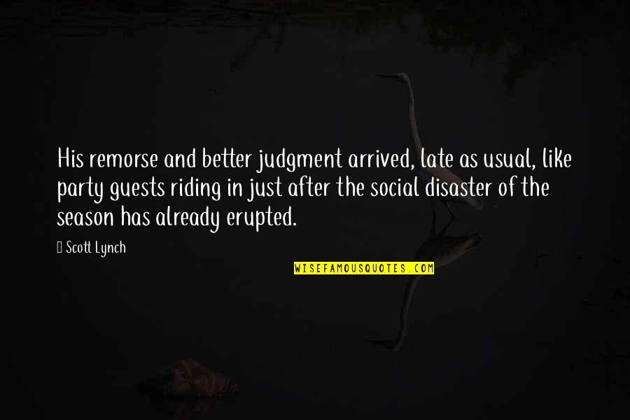 After The Party Quotes By Scott Lynch: His remorse and better judgment arrived, late as
