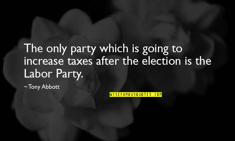 After The Party Quotes By Tony Abbott: The only party which is going to increase