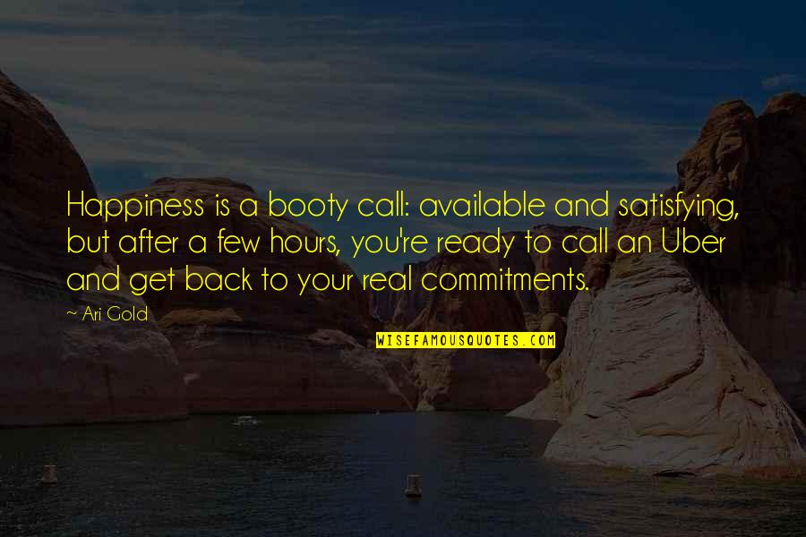 After The Quotes By Ari Gold: Happiness is a booty call: available and satisfying,