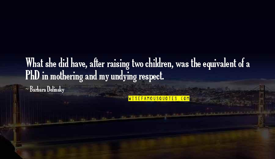 After The Quotes By Barbara Delinsky: What she did have, after raising two children,