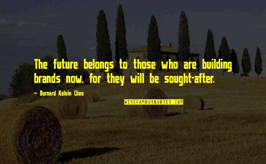 After The Quotes By Bernard Kelvin Clive: The future belongs to those who are building