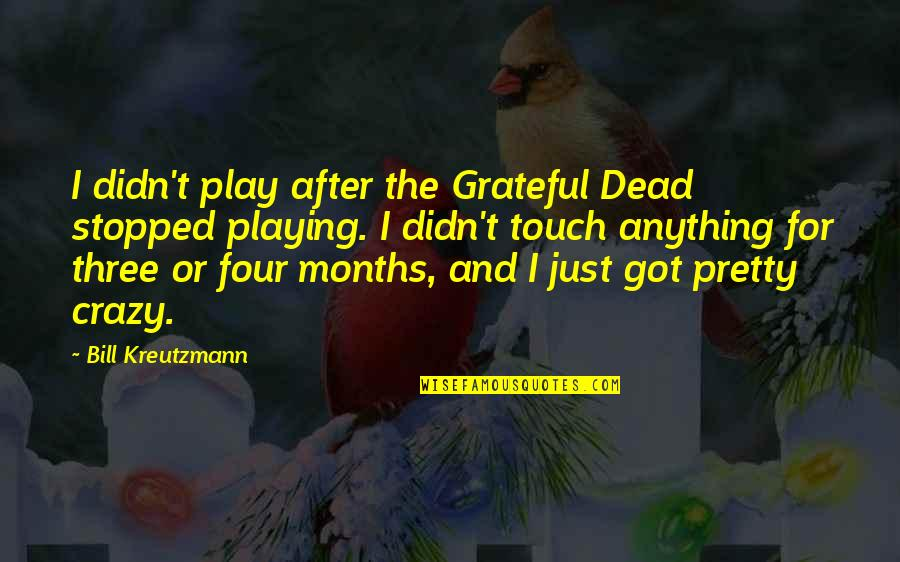 After The Quotes By Bill Kreutzmann: I didn't play after the Grateful Dead stopped