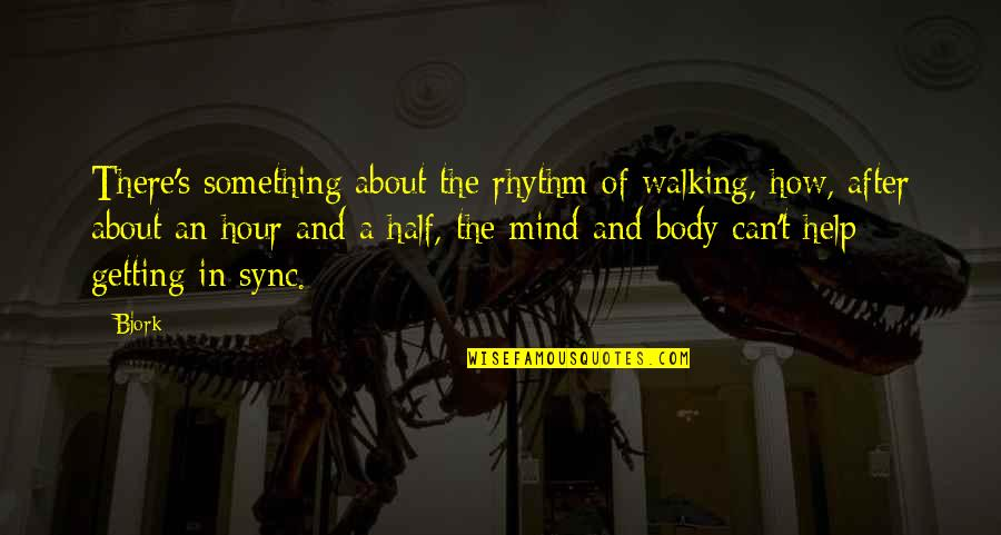 After The Quotes By Bjork: There's something about the rhythm of walking, how,