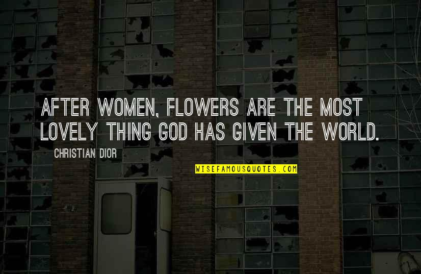 After The Quotes By Christian Dior: After women, flowers are the most lovely thing