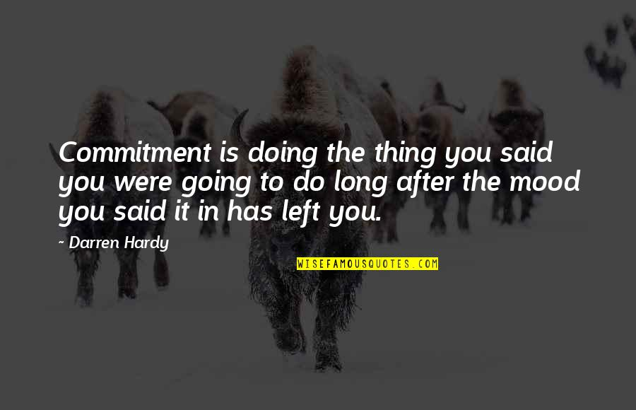 After The Quotes By Darren Hardy: Commitment is doing the thing you said you