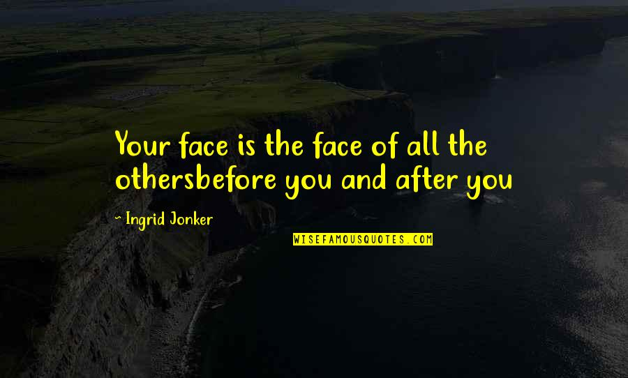 After The Quotes By Ingrid Jonker: Your face is the face of all the