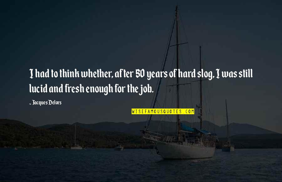 After The Quotes By Jacques Delors: I had to think whether, after 50 years