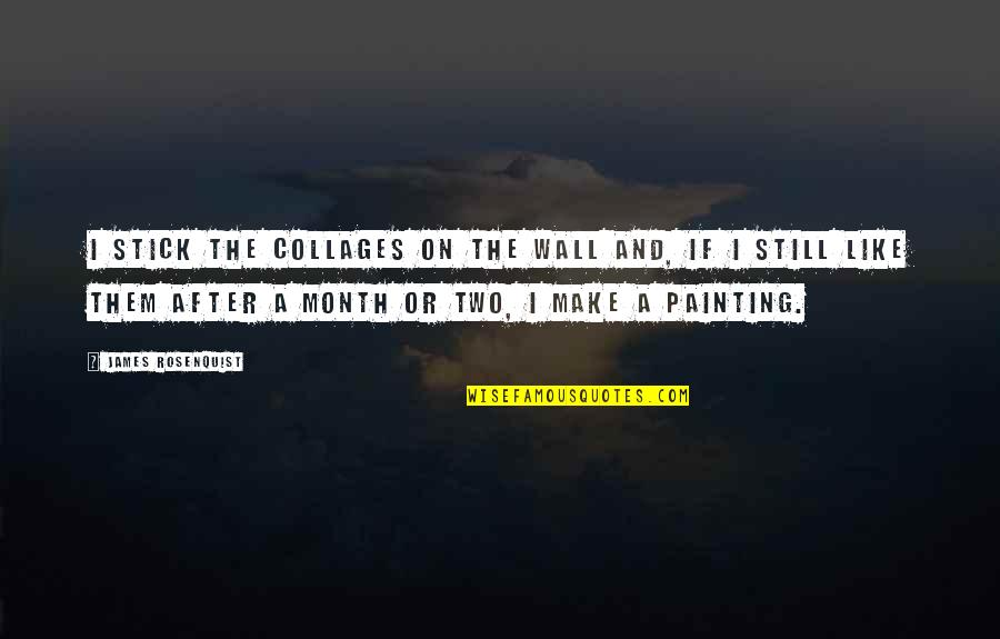 After The Quotes By James Rosenquist: I stick the collages on the wall and,