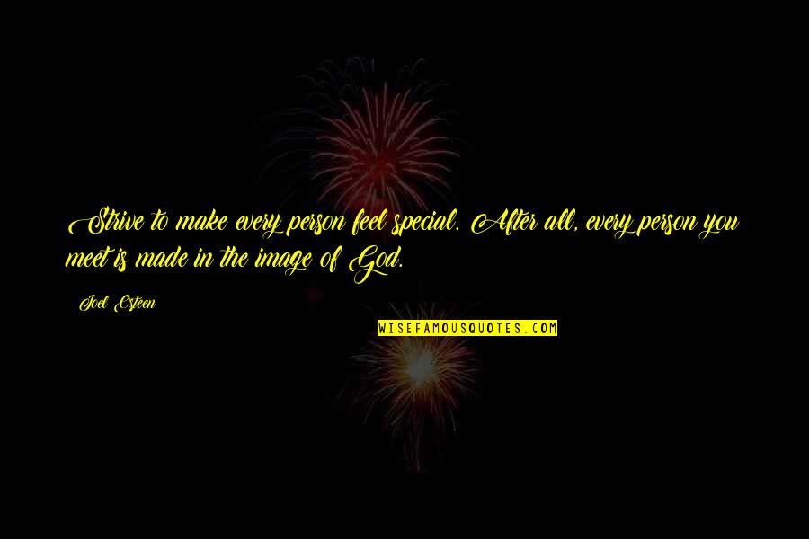 After The Quotes By Joel Osteen: Strive to make every person feel special. After