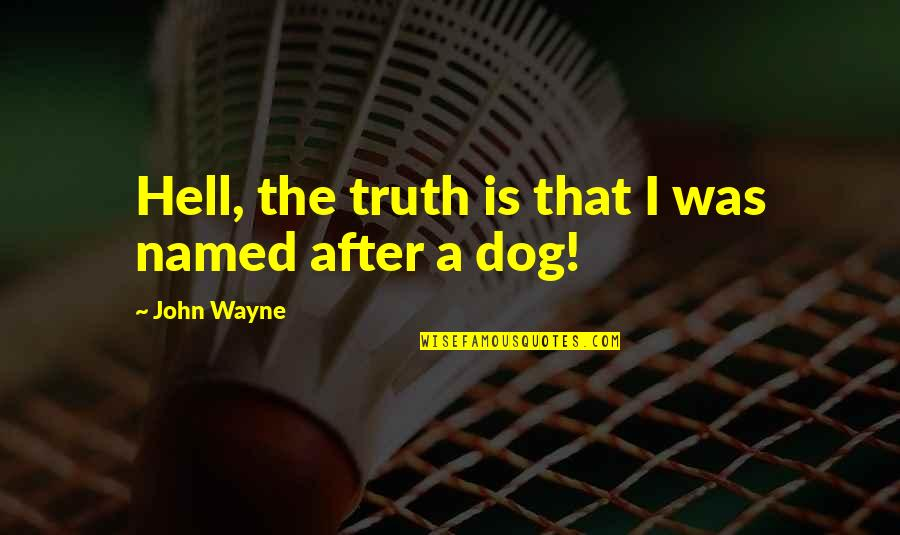 After The Quotes By John Wayne: Hell, the truth is that I was named