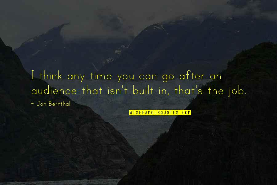 After The Quotes By Jon Bernthal: I think any time you can go after
