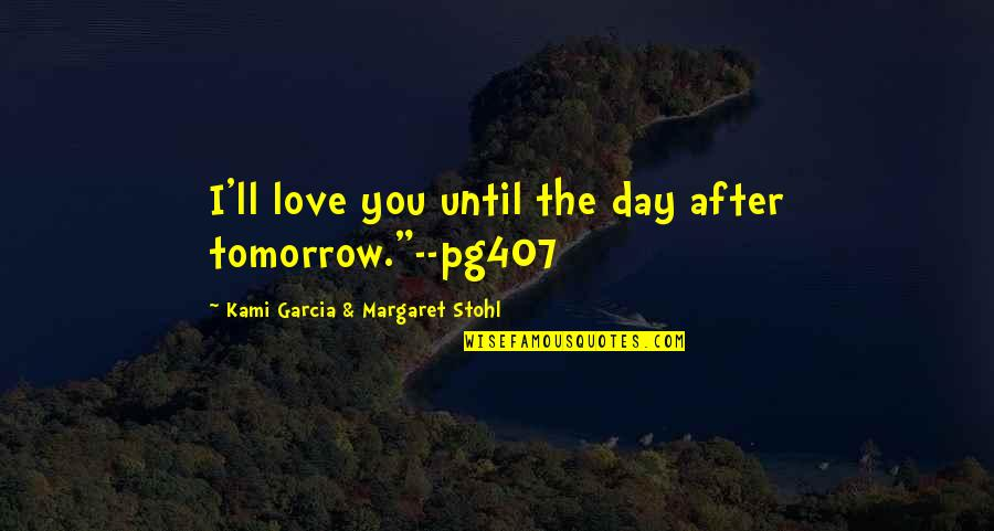 """After The Quotes By Kami Garcia & Margaret Stohl: I'll love you until the day after tomorrow.""""--pg407"""