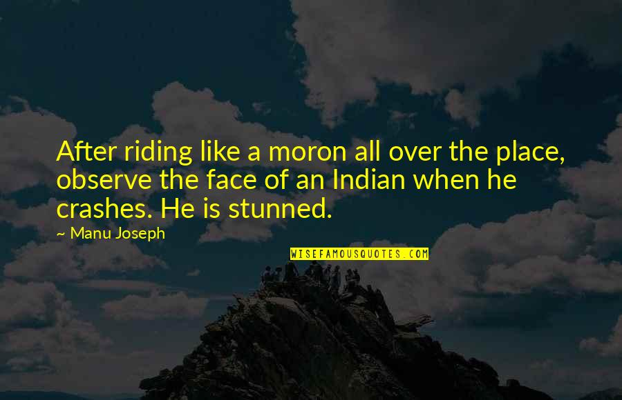 After The Quotes By Manu Joseph: After riding like a moron all over the