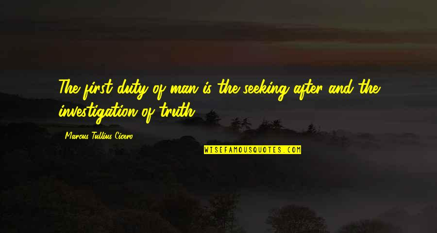 After The Quotes By Marcus Tullius Cicero: The first duty of man is the seeking